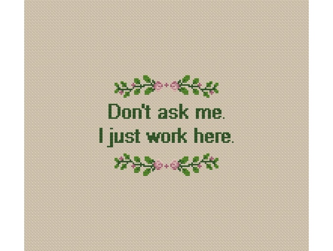 Don't Ask Me I Just Cross Stitch Pattern фото 2