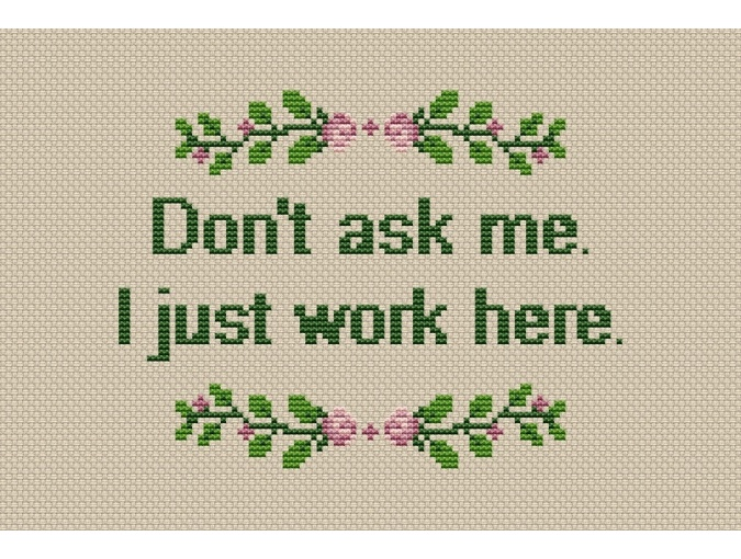 Don't Ask Me I Just Cross Stitch Pattern фото 1